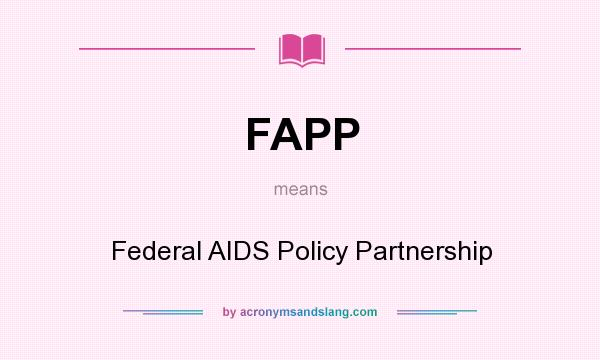 What does FAPP mean? It stands for Federal AIDS Policy Partnership