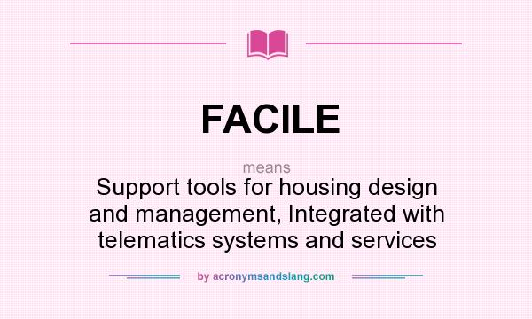 What does FACILE mean? It stands for Support tools for housing design and management, Integrated with telematics systems and services