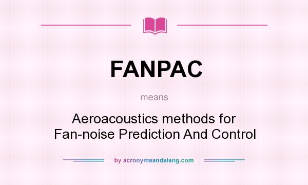 What does FANPAC mean? It stands for Aeroacoustics methods for Fan-noise Prediction And Control