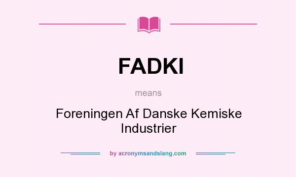 What does FADKI mean? It stands for Foreningen Af Danske Kemiske Industrier