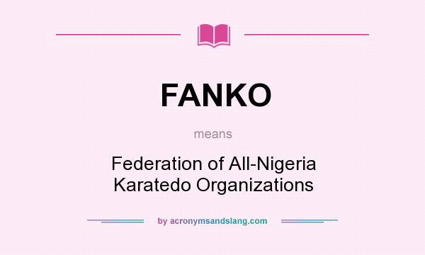 What does FANKO mean? It stands for Federation of All-Nigeria Karatedo Organizations