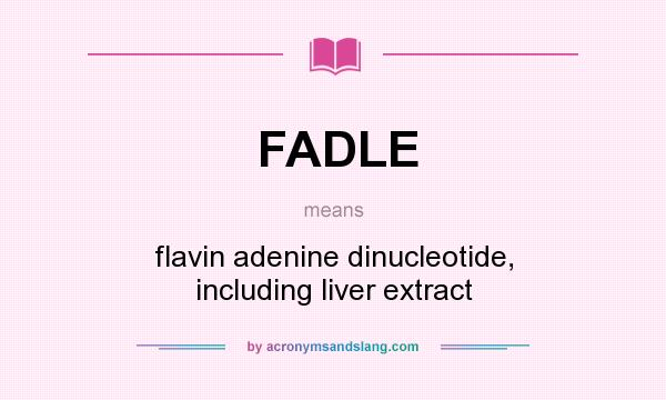 What does FADLE mean? It stands for flavin adenine dinucleotide, including liver extract