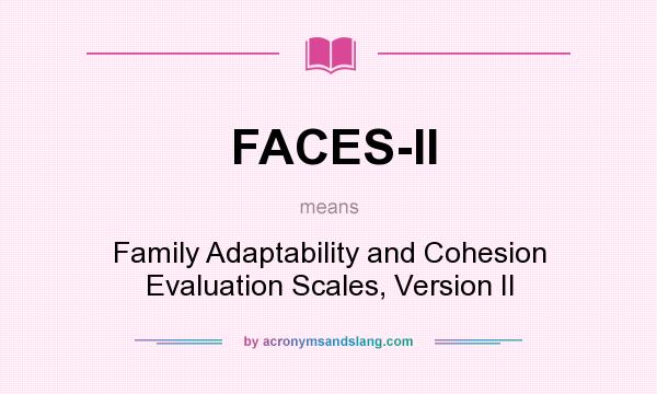What does FACES-II mean? It stands for Family Adaptability and Cohesion Evaluation Scales, Version II
