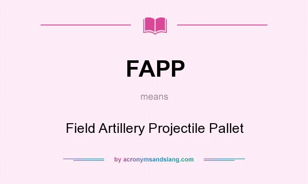 What does FAPP mean? It stands for Field Artillery Projectile Pallet