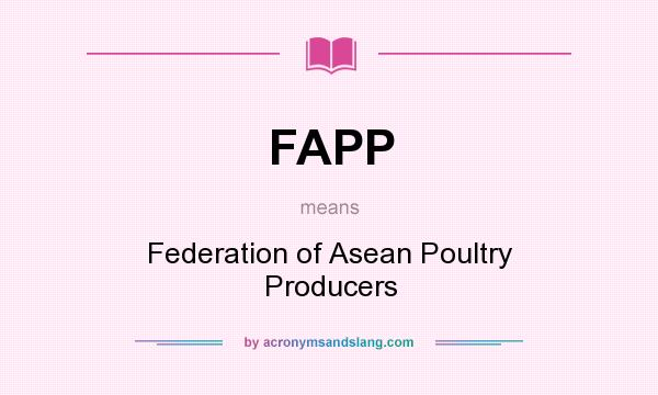 What does FAPP mean? It stands for Federation of Asean Poultry Producers