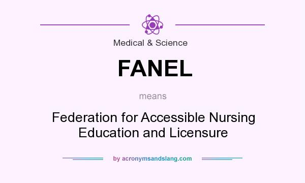 What does FANEL mean? It stands for Federation for Accessible Nursing Education and Licensure