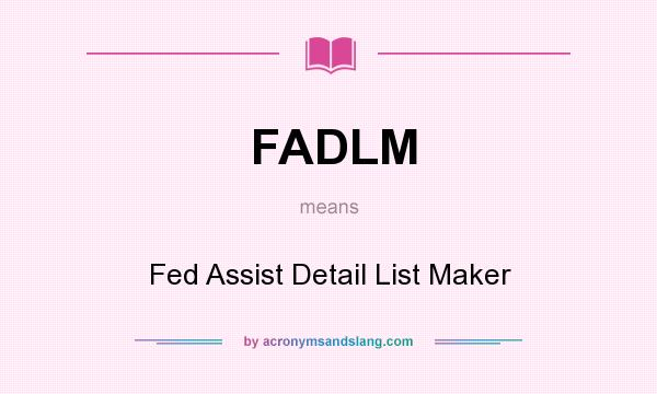 What does FADLM mean? It stands for Fed Assist Detail List Maker