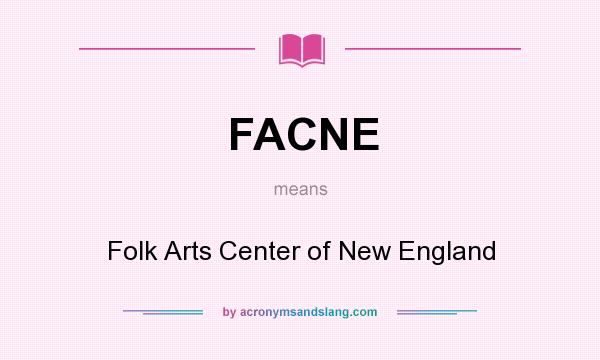 What does FACNE mean? It stands for Folk Arts Center of New England