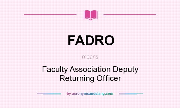 What does FADRO mean? It stands for Faculty Association Deputy Returning Officer