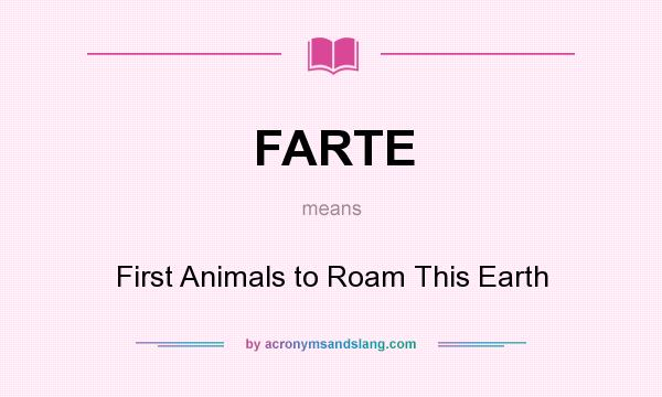 What does FARTE mean? It stands for First Animals to Roam This Earth