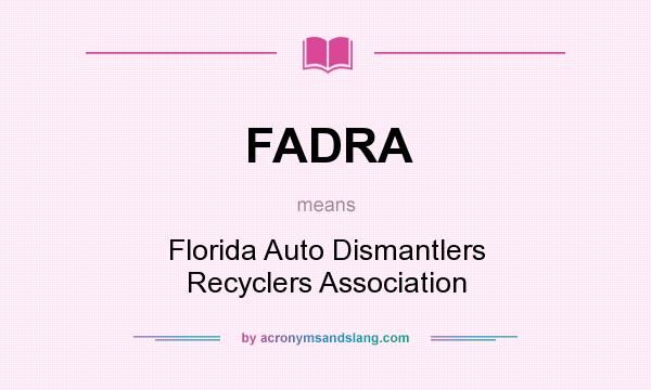 What does FADRA mean? It stands for Florida Auto Dismantlers Recyclers Association
