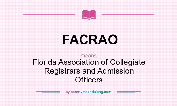 What does FACRAO mean? It stands for Florida Association of Collegiate Registrars and Admission Officers