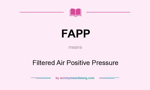 What does FAPP mean? It stands for Filtered Air Positive Pressure
