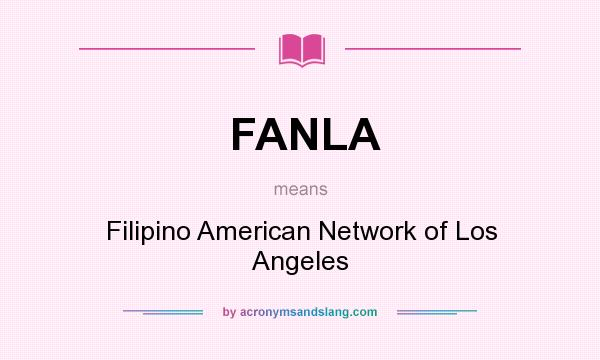 What does FANLA mean? It stands for Filipino American Network of Los Angeles