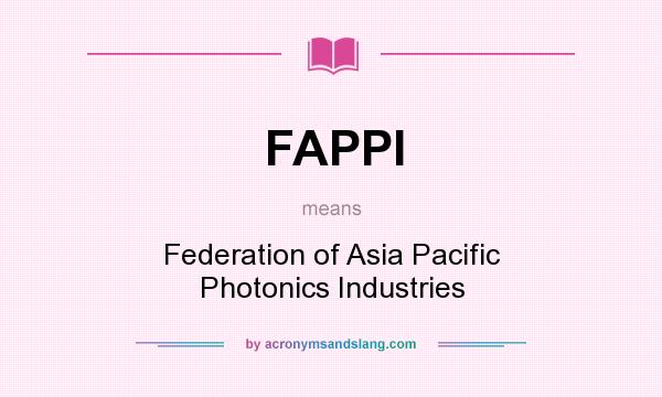 What does FAPPI mean? It stands for Federation of Asia Pacific Photonics Industries
