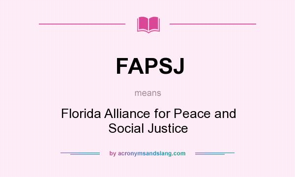 What does FAPSJ mean? It stands for Florida Alliance for Peace and Social Justice