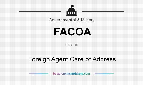 What does FACOA mean? It stands for Foreign Agent Care of Address