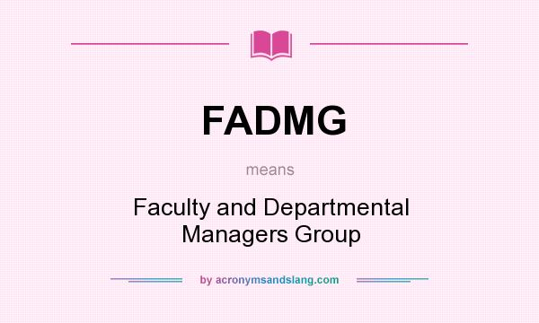 What does FADMG mean? It stands for Faculty and Departmental Managers Group