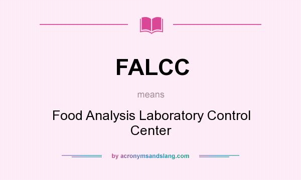 What does FALCC mean? It stands for Food Analysis Laboratory Control Center
