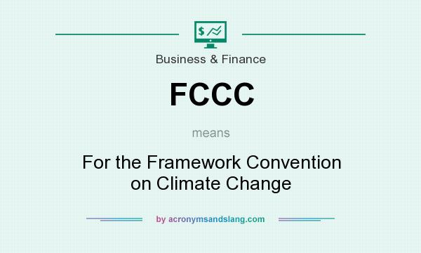 What does FCCC mean? It stands for For the Framework Convention on Climate Change