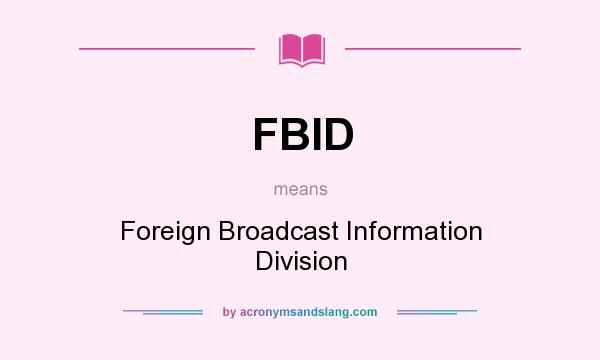 What does FBID mean? It stands for Foreign Broadcast Information Division