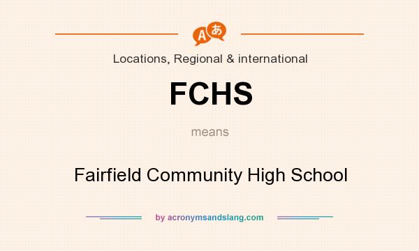 What does FCHS mean? It stands for Fairfield Community High School