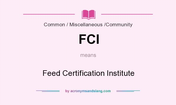 What does FCI mean? It stands for Feed Certification Institute