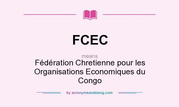 What does FCEC mean? It stands for Fédération Chretienne pour les Organisations Economiques du Congo