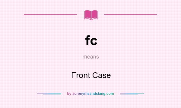 What does fc mean? It stands for Front Case