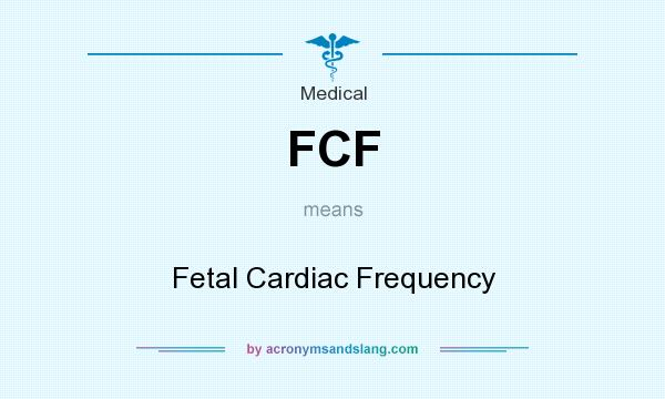 What does FCF mean? It stands for Fetal Cardiac Frequency