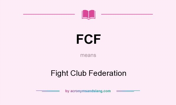 What does FCF mean? It stands for Fight Club Federation