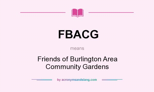 What does FBACG mean? It stands for Friends of Burlington Area Community Gardens