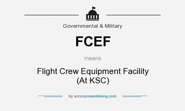What does FCEF mean? It stands for Flight Crew Equipment Facility (At KSC)