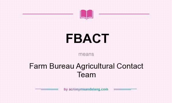 What does FBACT mean? It stands for Farm Bureau Agricultural Contact Team