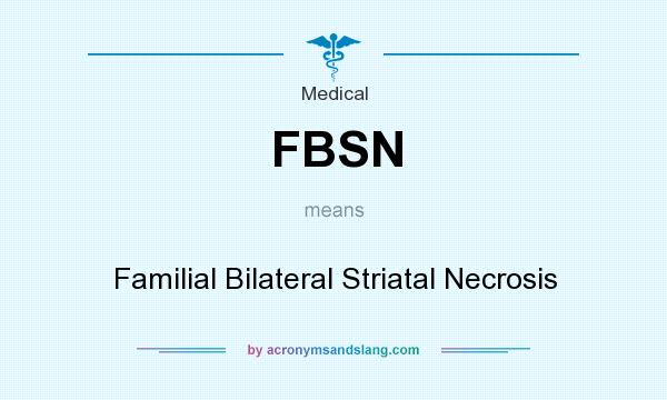 What does FBSN mean? It stands for Familial Bilateral Striatal Necrosis