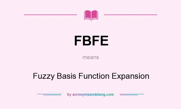What does FBFE mean? It stands for Fuzzy Basis Function Expansion