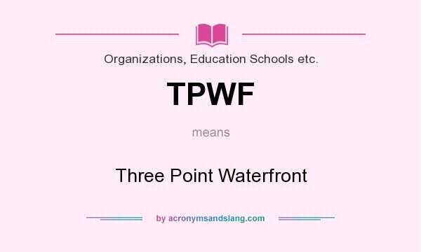 What does TPWF mean? It stands for Three Point Waterfront