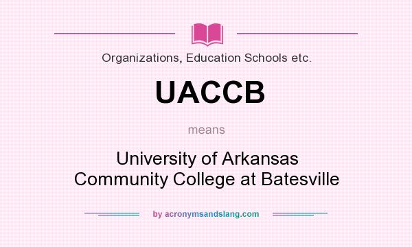 What does UACCB mean? It stands for University of Arkansas Community College at Batesville