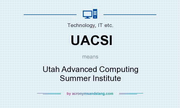 What does UACSI mean? It stands for Utah Advanced Computing Summer Institute