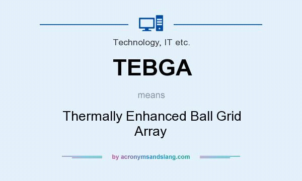 What does TEBGA mean? It stands for Thermally Enhanced Ball Grid Array