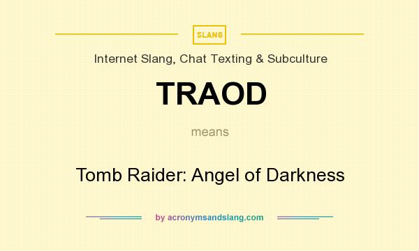 What does TRAOD mean? It stands for Tomb Raider: Angel of Darkness