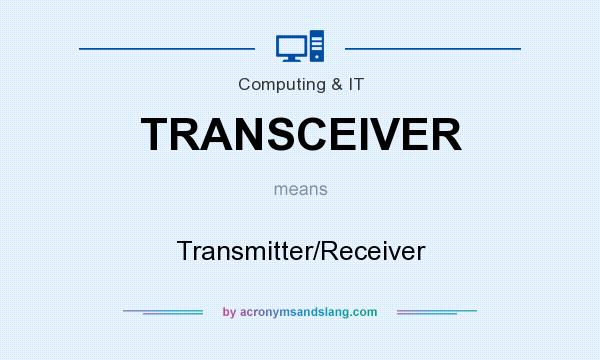 What does TRANSCEIVER mean? It stands for Transmitter/Receiver