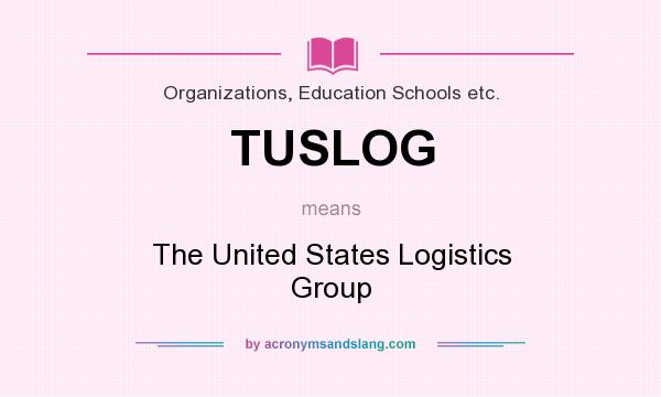 What does TUSLOG mean? It stands for The United States Logistics Group