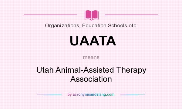 What does UAATA mean? It stands for Utah Animal-Assisted Therapy Association
