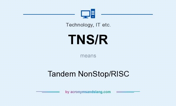 What does TNS/R mean? It stands for Tandem NonStop/RISC