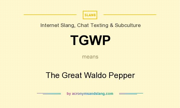What does TGWP mean? It stands for The Great Waldo Pepper