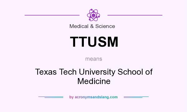 What does TTUSM mean? It stands for Texas Tech University School of Medicine