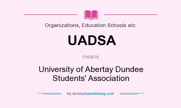 What does UADSA mean? It stands for University of Abertay Dundee Students` Association