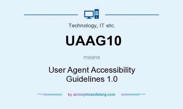 What does UAAG10 mean? It stands for User Agent Accessibility Guidelines 1.0