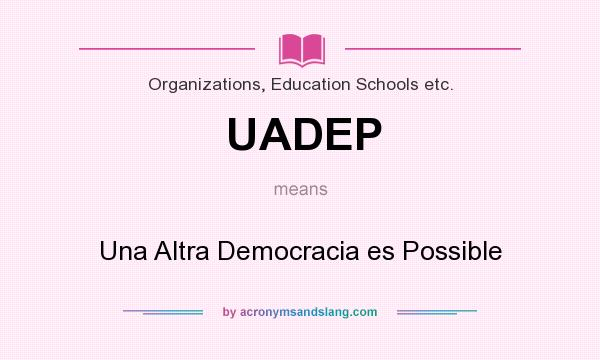 What does UADEP mean? It stands for Una Altra Democracia es Possible